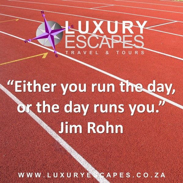 """Either you run the day, or the day runs you."": Jim Rohn . . . and when it's time to run away www.luxuryescapes.co.za"