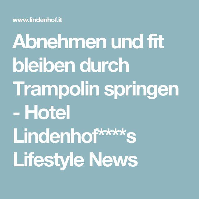Abnehmen und fit bleiben durch Trampolin springen - Hotel Lindenhof****s Lifestyle News
