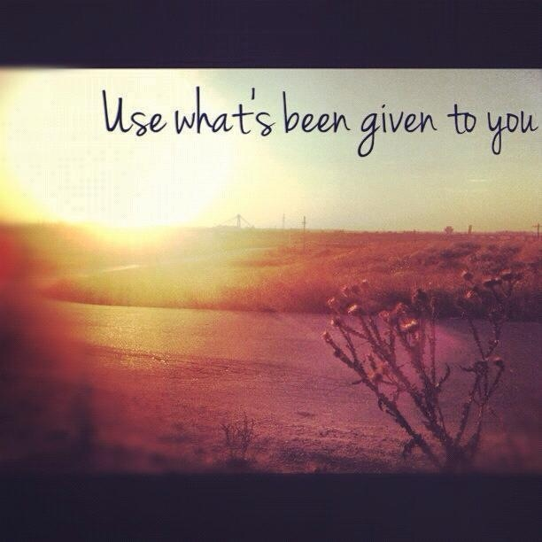 Use what's been given to you!  #Agigea #Romania