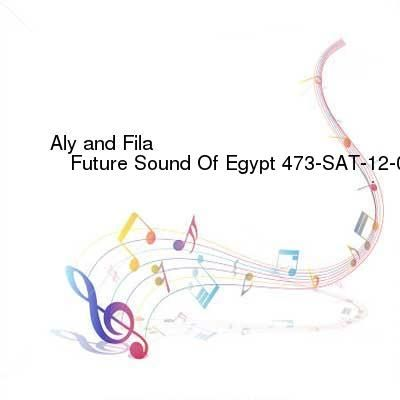 Aly and Fila  Future Sound Of Egypt 473-SAT-12-04-2016-TALiON