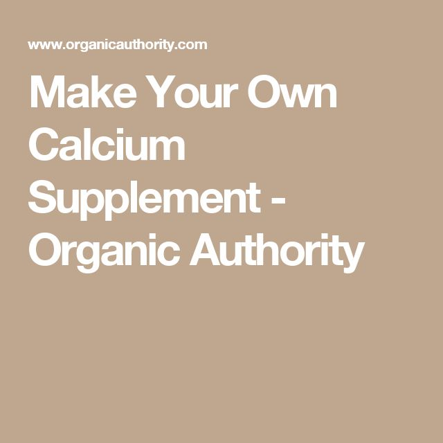 Make Your Own Calcium Supplement - Organic Authority