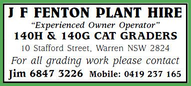 J F Fenton Plant Hire For all grading work please contact: Jim Fenton on 6847 3226 or 0419 237 165 Grader Hire in and around Warren NSW.  ** Experienced Owner Operator ** 140H & 140G CAT Graders