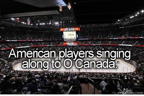 and yeah, if you're a REAL hockey fan you KNOW all the words to O Canada!