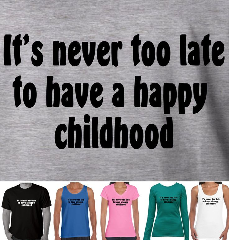 Happy Childhood adult kid Funny slogan tops T-Shirts Singlet Size Men's Ladies