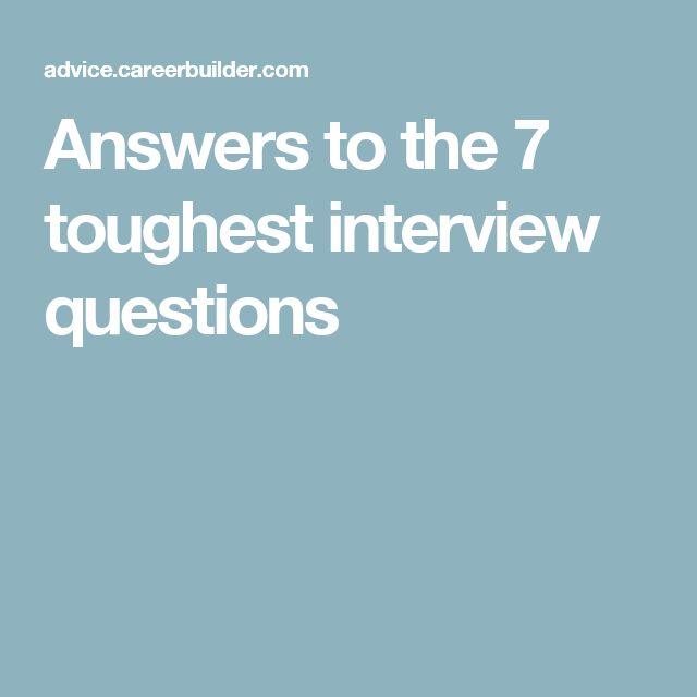 Answers to the 7 toughest interview questions