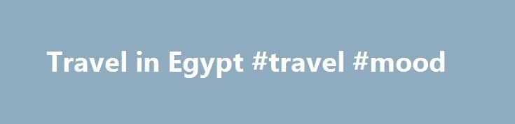Travel in Egypt #travel #mood http://travel.remmont.com/travel-in-egypt-travel-mood/  #egypt travel # About this Report EXECUTIVE SUMMARY Signs of recovery as tourists flock back to Egypt Despite the turbulent political and economic situations in Egypt, the country's travel and tourism industry started to show signs of improvement towards the end of the review period. In light of recent presidential elections and the improved state […]The post Travel in Egypt #travel #mood appeared first on…