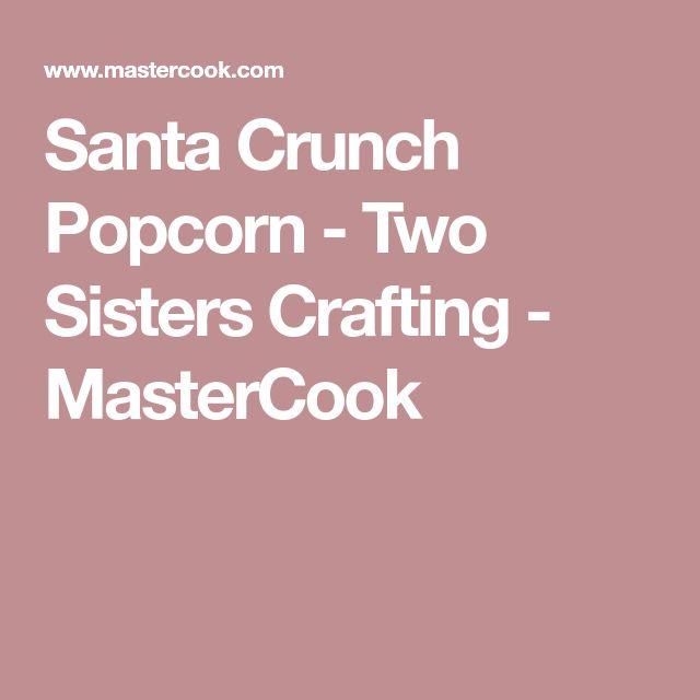 Santa Crunch Popcorn - Two Sisters Crafting - MasterCook