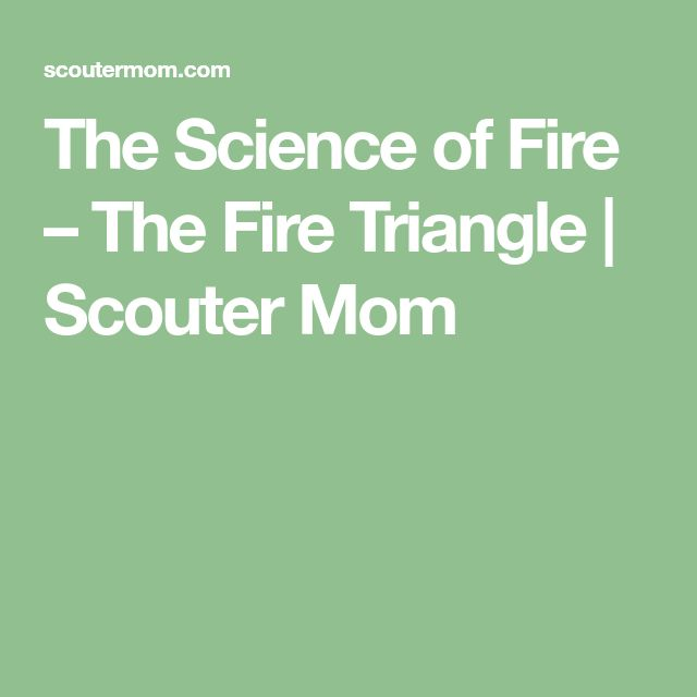 The Science of Fire – The Fire Triangle | Scouter Mom