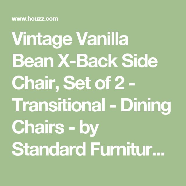 Vintage Vanilla Bean X-Back Side Chair, Set of 2 - Transitional - Dining Chairs - by Standard Furniture Manufacturing Co