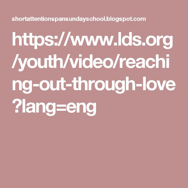 https://www.lds.org/youth/video/reaching-out-through-love?lang=eng
