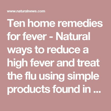 Ten home remedies for fever - Natural ways to reduce a high fever and treat the flu using simple products found in most homes - NaturalNews.com