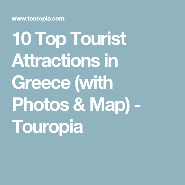 10 Top Tourist Attractions in Greece (with Photos & Map) - Touropia