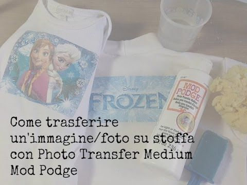 Come trasferire un'immagine/foto su STOFFA -MOD PODGE Photo Transfer Med...
