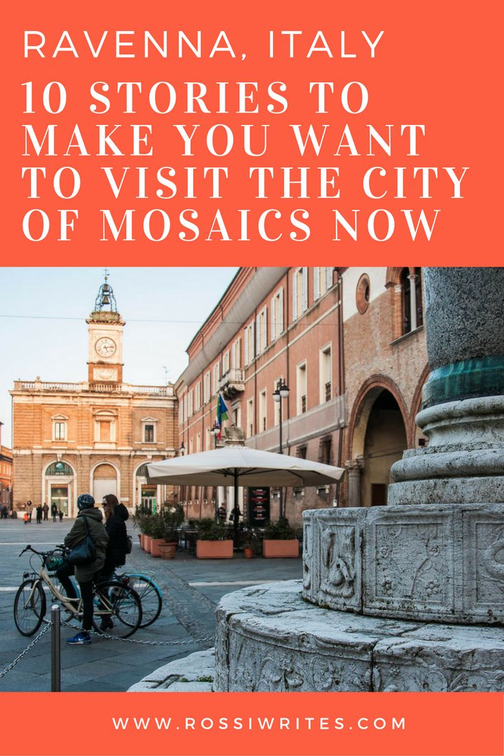 Pin Me - Ravenna, Italy - 10 Stories to Make You Want to Visit the City of Mosaics Now - www.rossiwrites.com