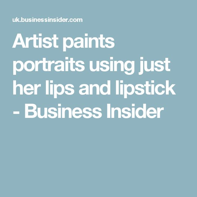 Artist paints portraits using just her lips and lipstick - Business Insider
