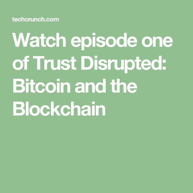 Watch episode one of Trust Disrupted: Bitcoin and the Blockchain