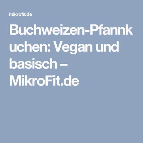 Buchweizen-Pfannkuchen: Vegan und basisch – MikroFit.de
