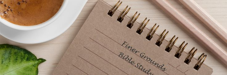 Finer Grounds: How To Study The Bible-1