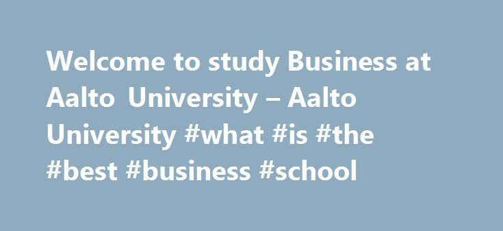 Welcome to study Business at Aalto University – Aalto University #what #is #the #best #business #school http://san-diego.remmont.com/welcome-to-study-business-at-aalto-university-aalto-university-what-is-the-best-business-school/  # Welcome to study Business at Aalto University We are the leading business school in Finland. We offer our students a profound learning experience in an international and multi-disciplinary environment. High-quality scientific research and intensive corporate…