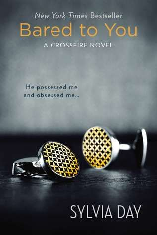 Bared to You (The Crossfire Series) by Sylvia Day: OH MY THESE