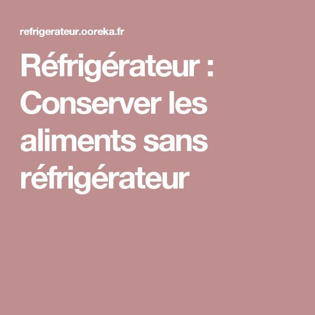 Réfrigérateur : Conserver les aliments sans réfrigérateur