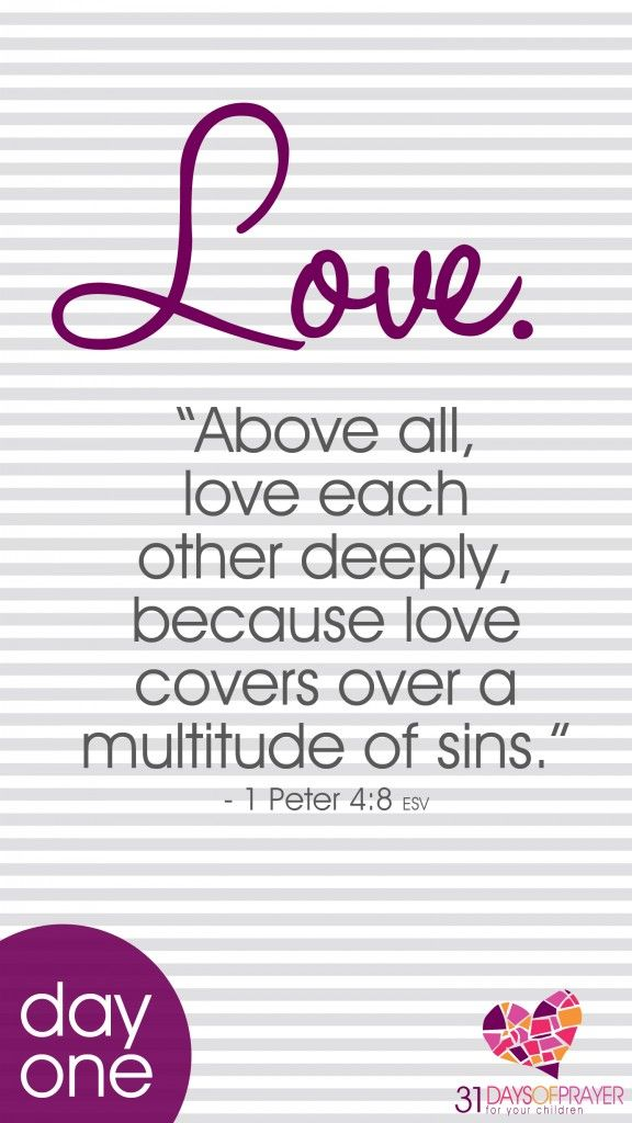 """31 Days of Prayer for Your Children :: Day One - Love """"Above all, love each other deeply, because love covers a multitude of sins."""" ~ 1 Peter 4:8"""
