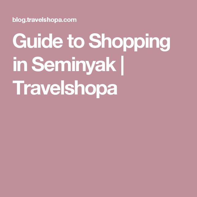 Guide to Shopping in Seminyak | Travelshopa