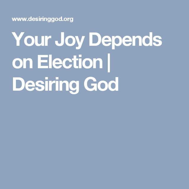Your Joy Depends on Election | Desiring God
