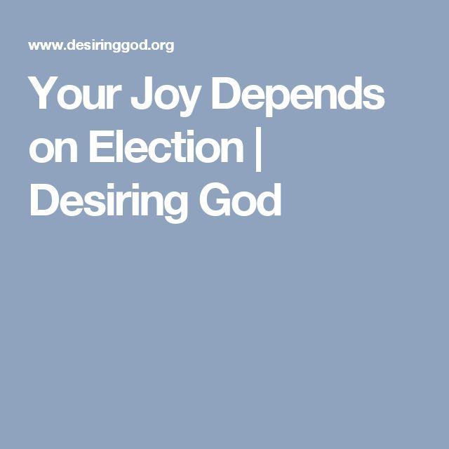 Your Joy Depends on Election | Desiring God
