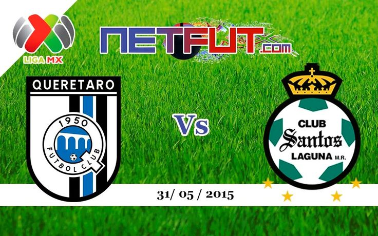 awesome En vivo Querétaro Vs Santos Laguna 31 de mayo del 2015 ('Final' Liga Mx)