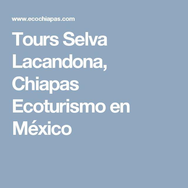 Tours Selva Lacandona, Chiapas Ecoturismo en México