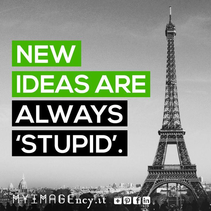 "New ideas are always ""stupid"""
