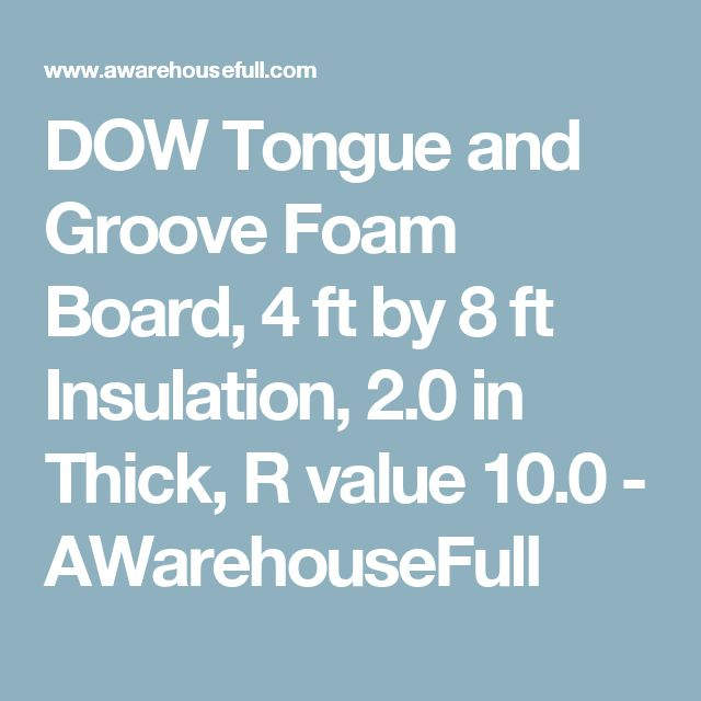 DOW Tongue and Groove Foam Board, 4 ft by 8 ft Insulation, 2.0 in Thick, R value 10.0 - AWarehouseFull