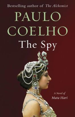 The Spy by Paul Coelho - When Mata Hari arrived in Paris she was penniless.  Within months she was the most celebrated woman in the city. As a dancer, she shocked & delighted audiences; as a courtesan, she bewitched the era's richest & most powerful men. But as paranoia consumed a country at war, Mata Hari's lifestyle brought her under suspicion. In 1917, she was accused of espionage. Told through her final letter, this bookis the unforgettable story of a woman who dared to defy convention.