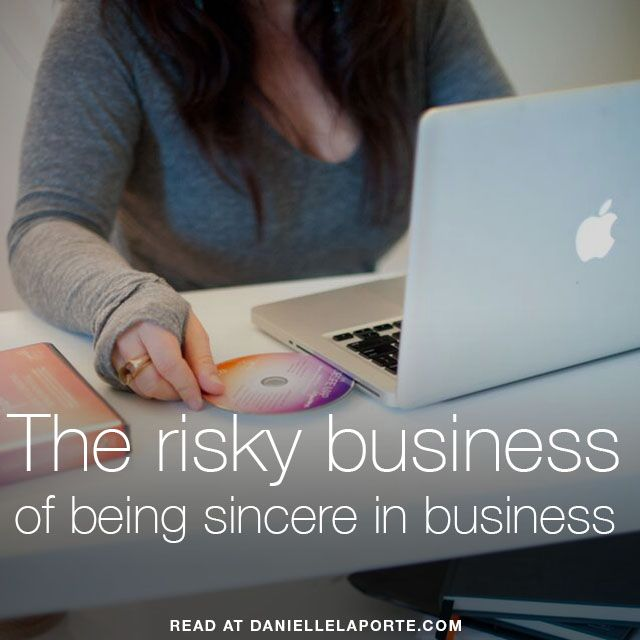 "THIS. Every inch of this: ""The risky business of being sincere in business."" @DanielleLaPorte"