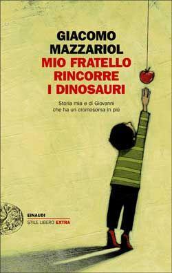 Giacomo Mazzariol, Mio fratello rincorre i dinosauri, Stile Libero Extra - DISPONIBILE ANCHE IN E-BOOK