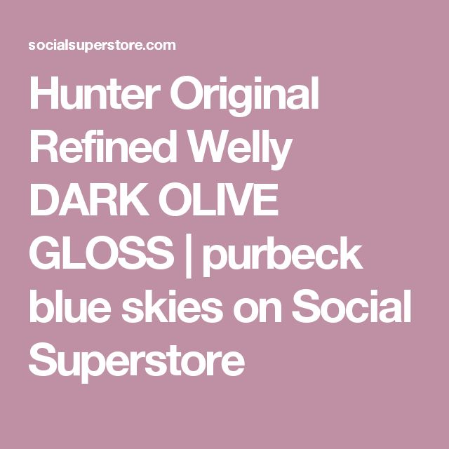 Hunter Original Refined Welly DARK OLIVE GLOSS | purbeck blue skies on Social Superstore