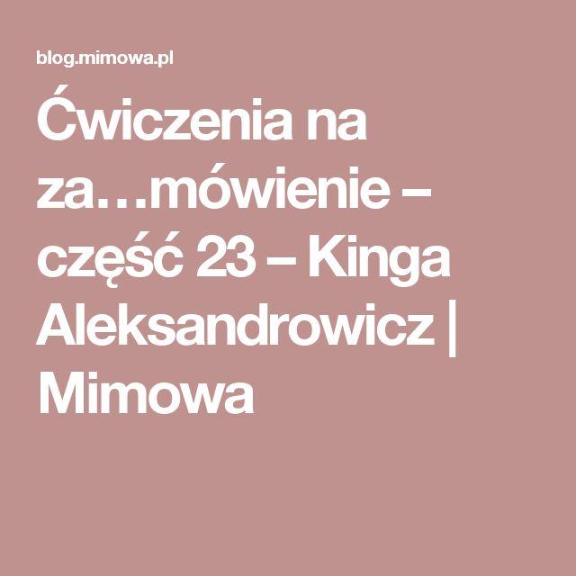 Ćwiczenia na za…mówienie – część 23 – Kinga Aleksandrowicz | Mimowa