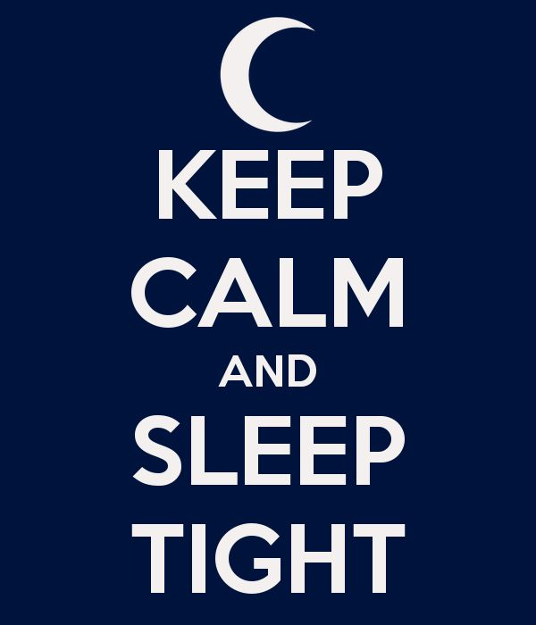 Keep Calm & Sleep Tight .