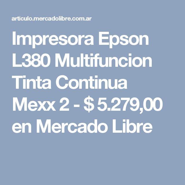 Impresora Epson L380 Multifuncion Tinta Continua Mexx 2 - $ 5.279,00 en Mercado Libre