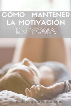 Cómo mantener la motivación en tu práctica de yoga! Consejos que te ayudarán a practicar con la ilusión del primer día!
