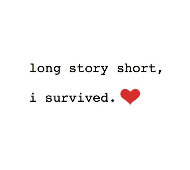 I survived even tho it was a lot I'm still living my life and the biggest move or change in my life is I'm not worried if God is going to make me go through it, he did that for a reason not a punishment