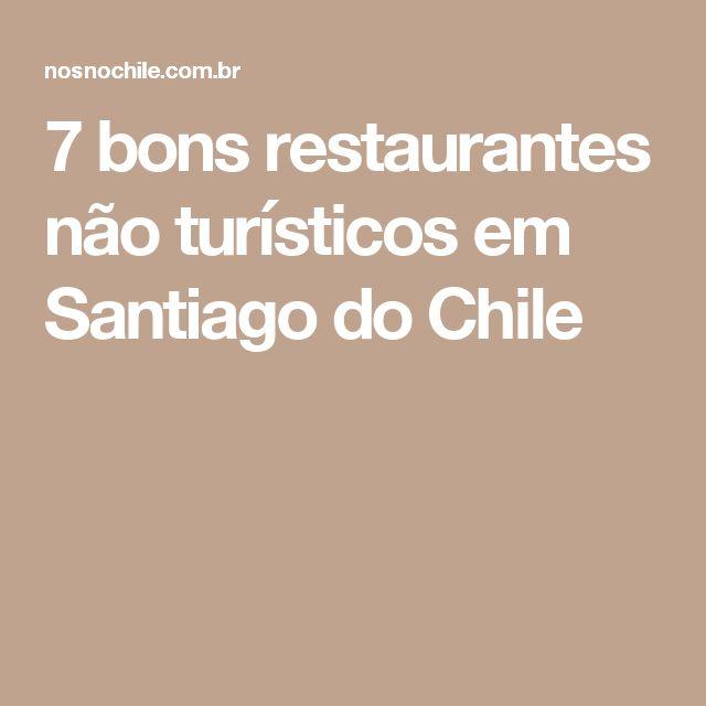 7 bons restaurantes não turísticos em Santiago do Chile