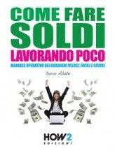 Come fare Soldi, Capire & Conoscere l'Economia: Come fare soldi lavorando poco...