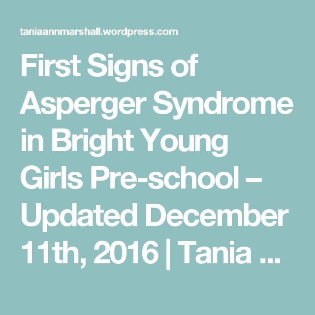 First Signs of Asperger Syndrome in Bright Young Girls Pre-school – Updated December 11th, 2016 | Tania A. Marshall, M.Sc.