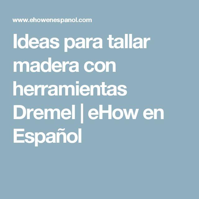 Ideas para tallar madera con herramientas Dremel | eHow en Español