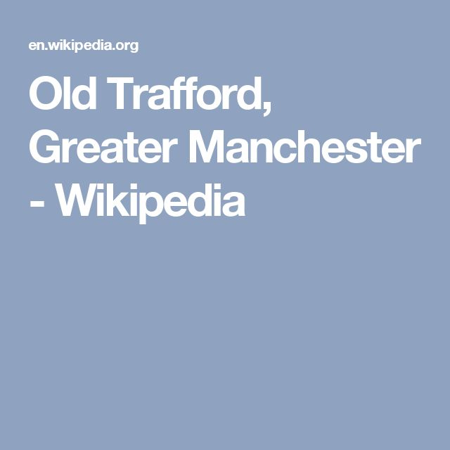 Old Trafford, Greater Manchester - Wikipedia
