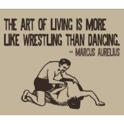 'The art of living is more like wrestling than dancing.' Quote on life from Roman emperor and philosopher, Marcus Aurelius.