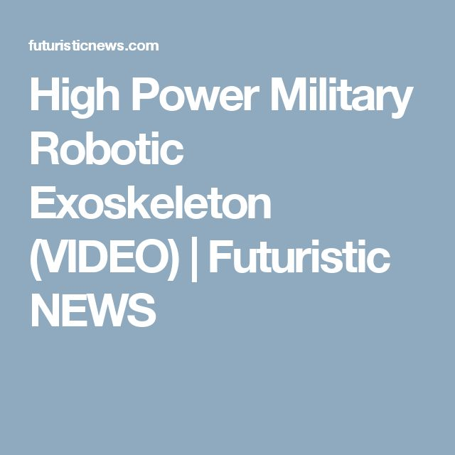 High Power Military Robotic Exoskeleton (VIDEO) | Futuristic NEWS