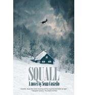 Squall (2013) Sean Costello, novel, publisher: Your Scrivener Press http://www.seancostello.net/sc/